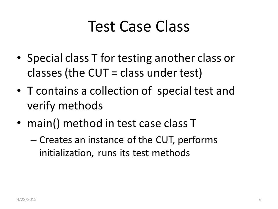 17 JUnit and Mock Objects Suppose class A uses an object of class B, and this is passed in the constructor for A, with a parameter of type C In a test case class which tests A – inside its test method(s) create a mock object of type C create an instance of the CUT (in this case B) under test, and pass the mock object in the constructor for B – requires that the C be an interface type 4/28/2015