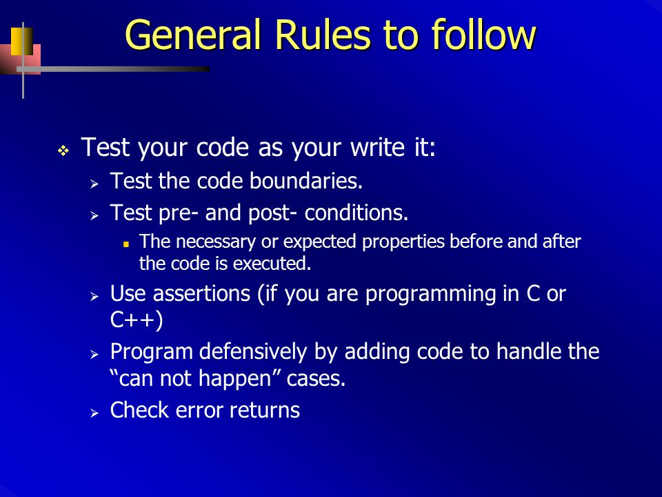 General Rules to follow  Test your code as your write it:  Test the code boundaries.