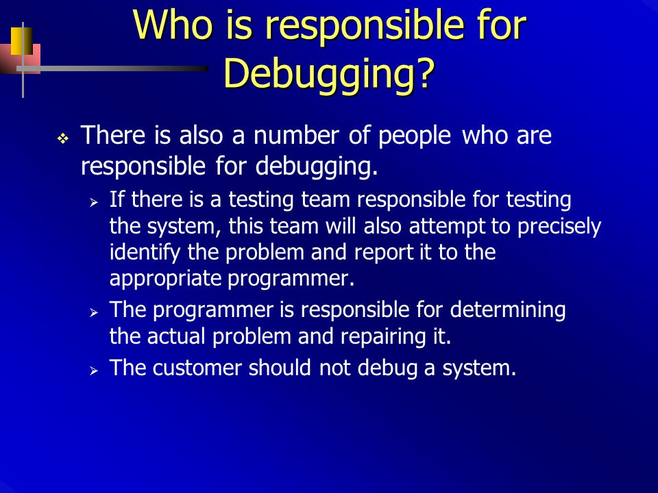Who is responsible for Debugging.