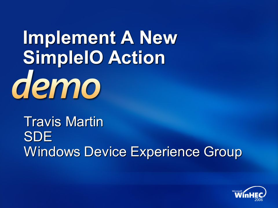 Implement A New SimpleIO Action Travis Martin SDE Windows Device Experience Group