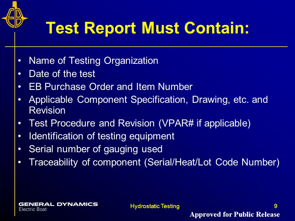 Hydrostatic Testing9 Test Report Must Contain: Name of Testing Organization Date of the test EB Purchase Order and Item Number Applicable Component Specification, Drawing, etc.