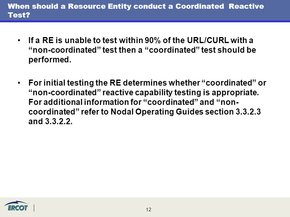 12 When should a Resource Entity conduct a Coordinated Reactive Test.