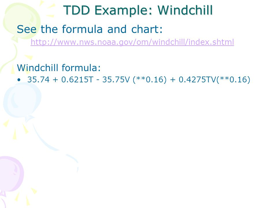 TDD Example: Windchill See the formula and chart: http://www.nws.noaa.gov/om/windchill/index.shtml Windchill formula: 35.74 + 0.6215T - 35.75V (**0.16) + 0.4275TV(**0.16)
