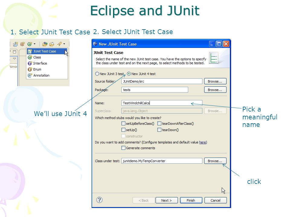 Eclipse and JUnit 1. Select JUnit Test Case 2.