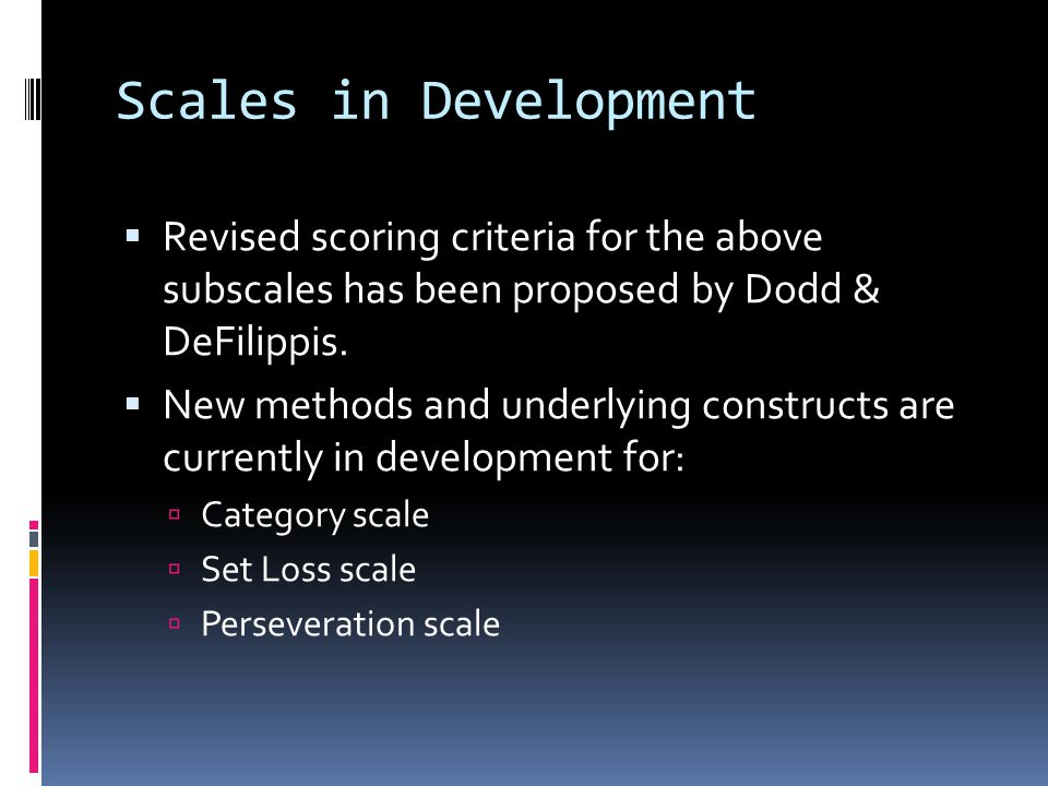 Scales in Development  Revised scoring criteria for the above subscales has been proposed by Dodd & DeFilippis.