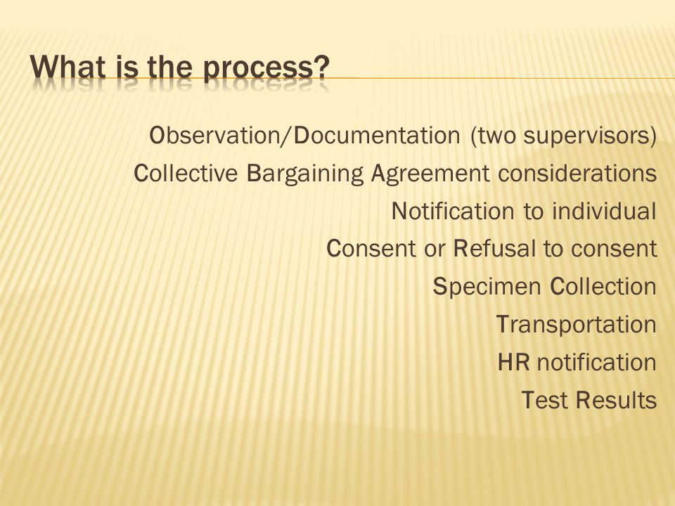  Tell individual that refusal to submit to and complete the testing could subject them to corrective action up to and including termination of employment  Again – ask individual to submit to the testing  If the individual again refuses, inform individual that the refusal could subject them to corrective action and inform the individual to report to duty at their next assigned shift