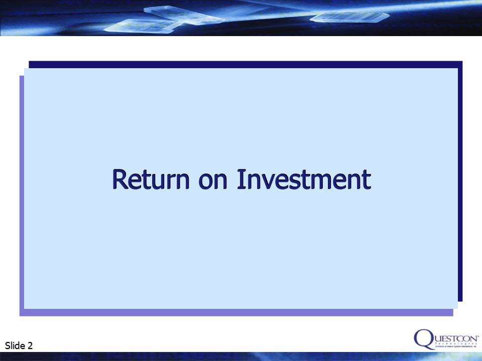 Slide 2 Return on Investment