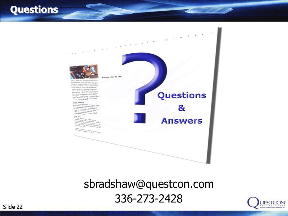 Slide 22 Questions sbradshaw@questcon.com 336-273-2428