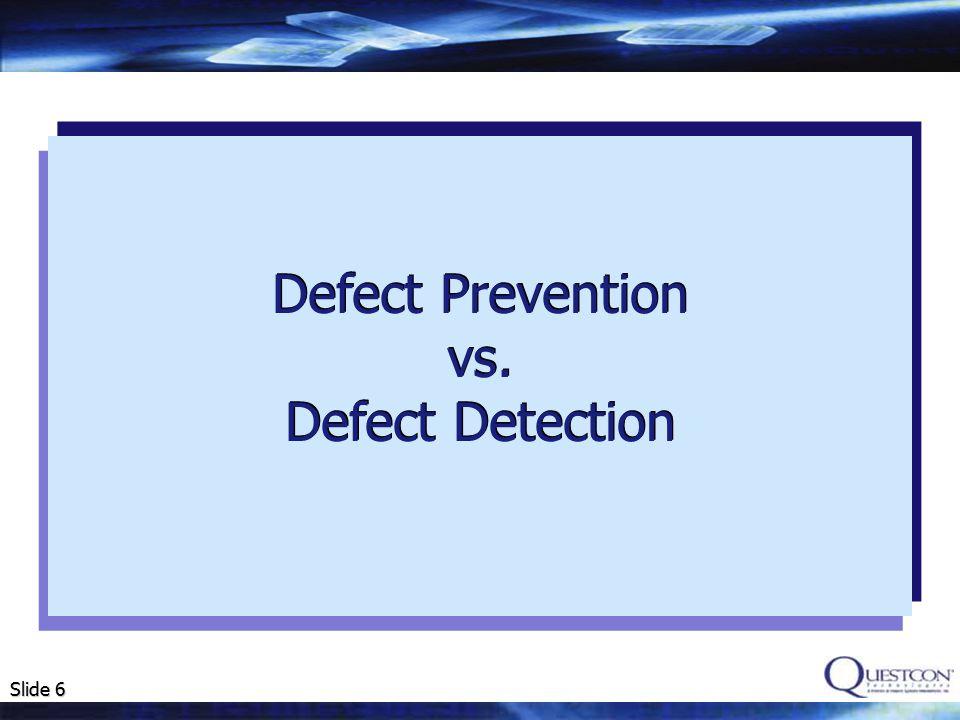 Slide 6 Defect Prevention vs. Defect Detection