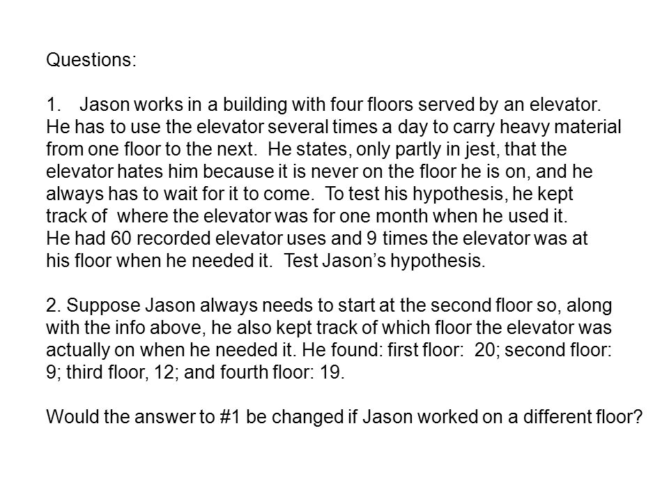 Questions: 1.Jason works in a building with four floors served by an elevator.