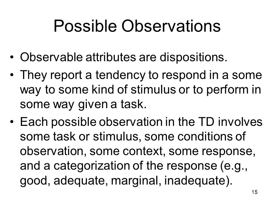 15 Possible Observations Observable attributes are dispositions.