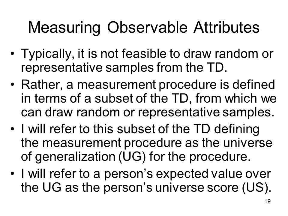 19 Measuring Observable Attributes Typically, it is not feasible to draw random or representative samples from the TD.