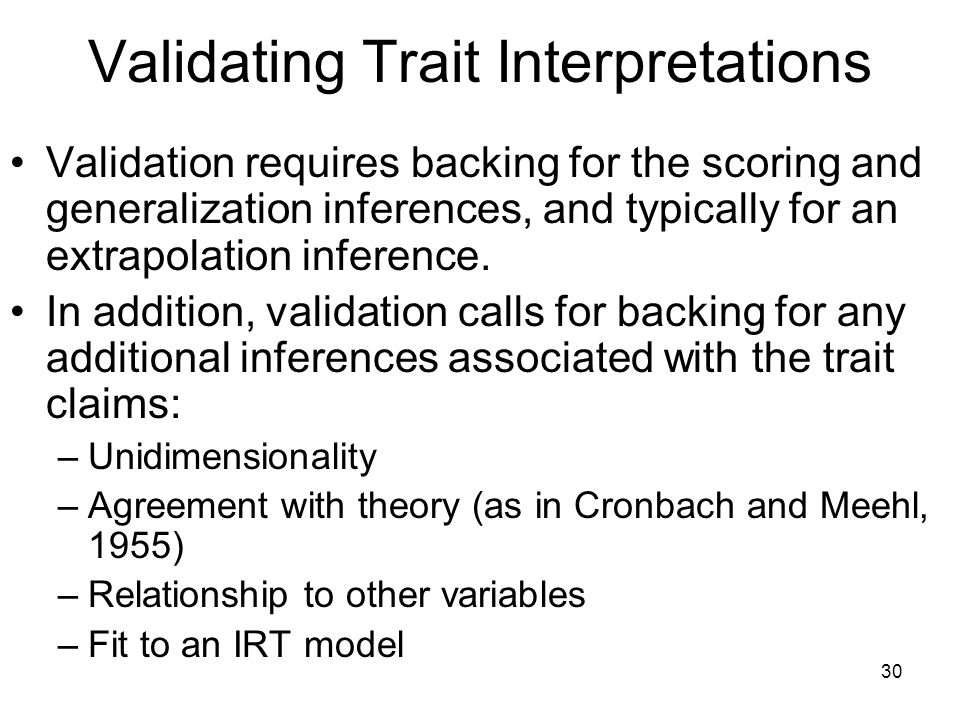 30 Validation requires backing for the scoring and generalization inferences, and typically for an extrapolation inference.