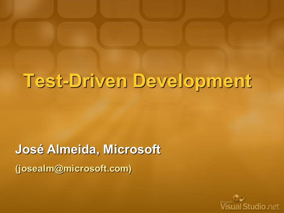 Test-Driven Development José Almeida, Microsoft (josealm@microsoft.com)