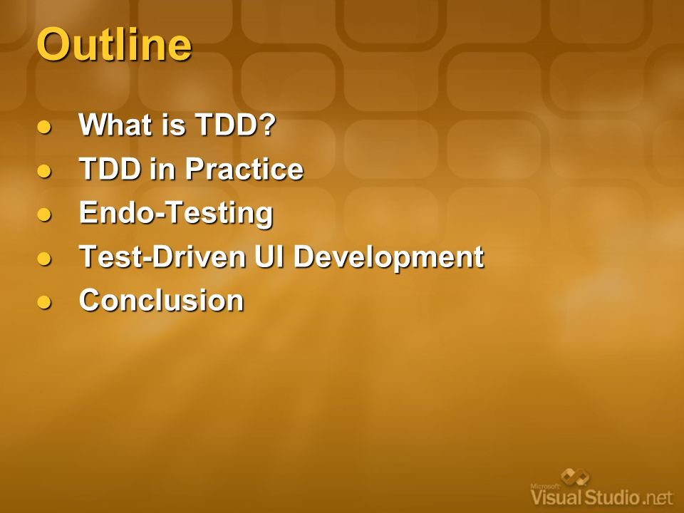 Outline What is TDD? What is TDD? TDD in Practice TDD in Practice Endo-Testing Endo-Testing Test-Driven UI Development Test-Driven UI Development Conc