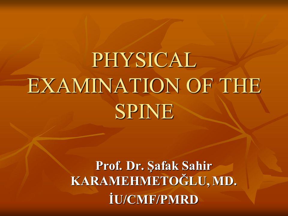 PHYSICAL EXAMINATION OF THE SPINE Prof. Dr. Şafak Sahir KARAMEHMETOĞLU, MD. İU/CMF/PMRD
