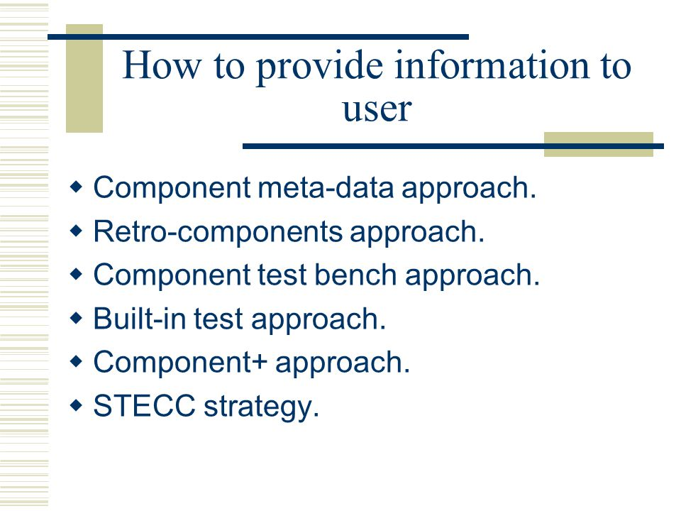 How to provide information to user  Component meta-data approach.