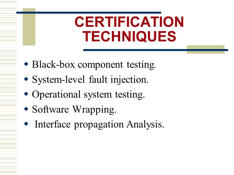 CERTIFICATION TECHNIQUES  Black-box component testing.