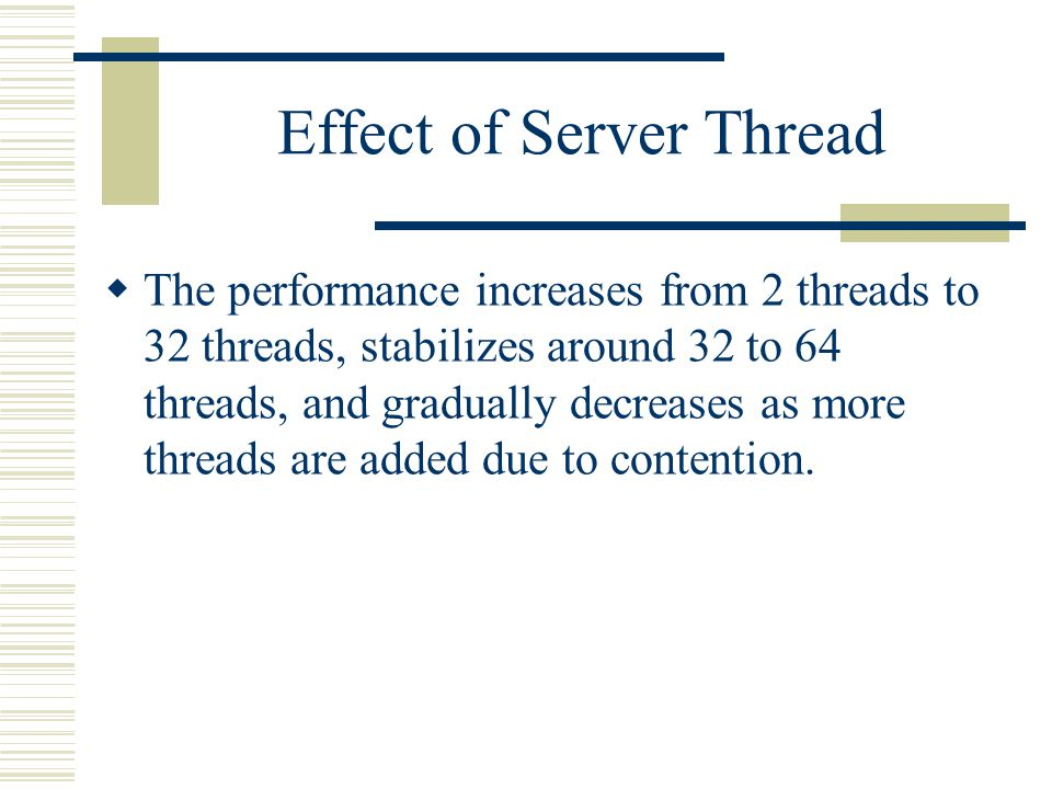 Effect of Server Thread  The performance increases from 2 threads to 32 threads, stabilizes around 32 to 64 threads, and gradually decreases as more threads are added due to contention.