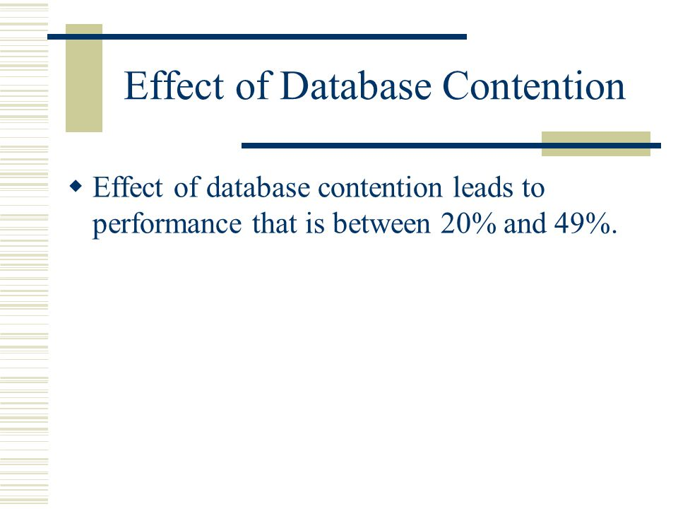 Effect of Database Contention  Effect of database contention leads to performance that is between 20% and 49%.