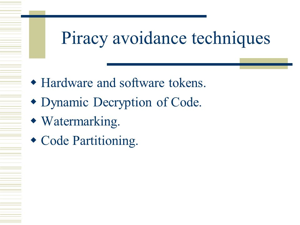 Piracy avoidance techniques  Hardware and software tokens.