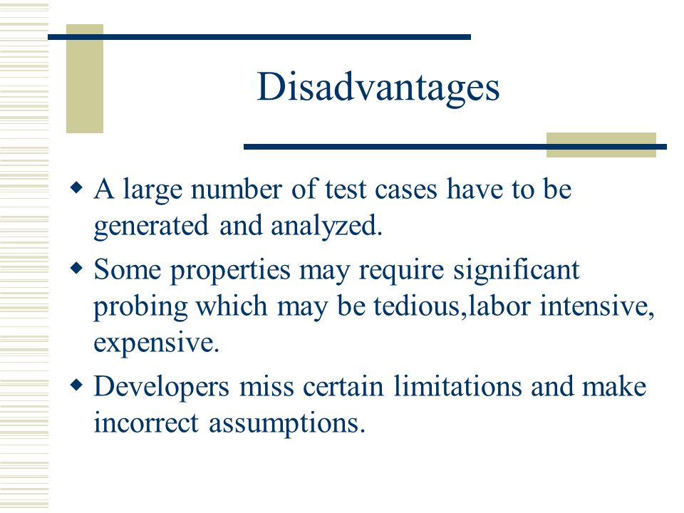 Disadvantages  A large number of test cases have to be generated and analyzed.
