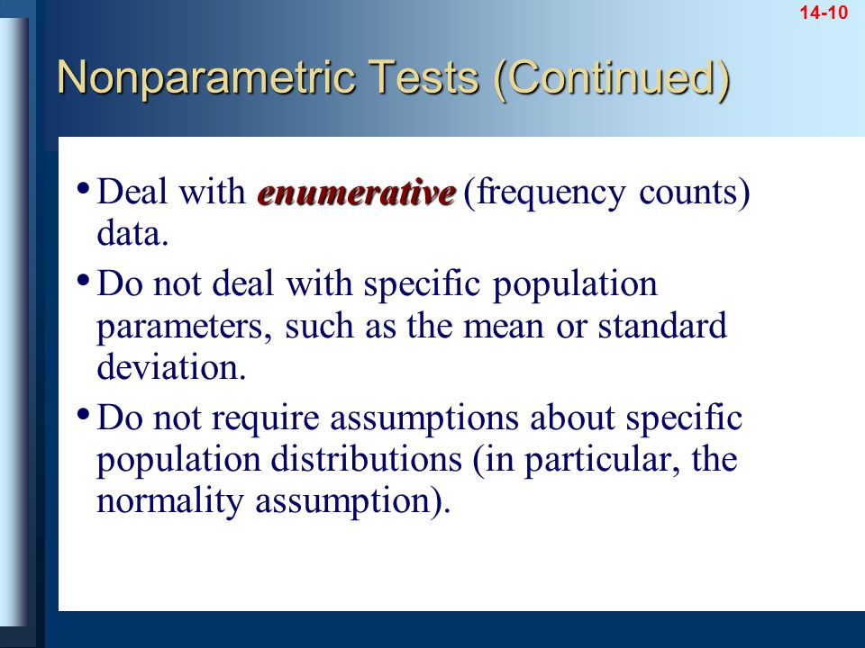 14-10 enumerative Deal with enumerative (frequency counts) data. Do not deal with specific population parameters, such as the mean or standard deviati