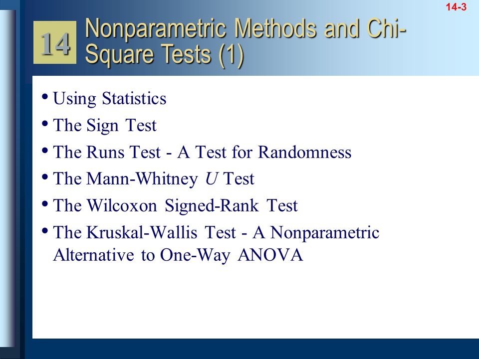 14-3 Using Statistics The Sign Test The Runs Test - A Test for Randomness The Mann-Whitney U Test The Wilcoxon Signed-Rank Test The Kruskal-Wallis Tes