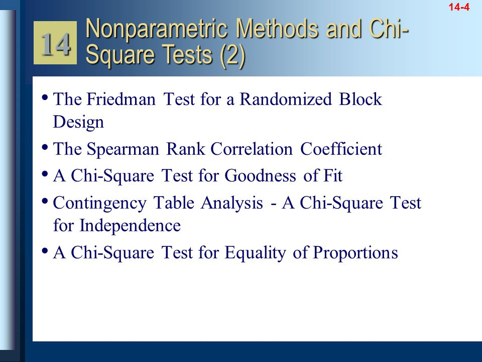 14-4 The Friedman Test for a Randomized Block Design The Spearman Rank Correlation Coefficient A Chi-Square Test for Goodness of Fit Contingency Table