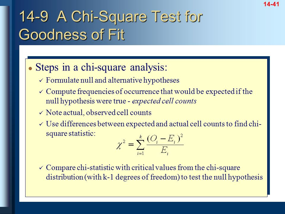 14-41 Steps in a chi-square analysis: Formulate null and alternative hypotheses Compute frequencies of occurrence that would be expected if the null h