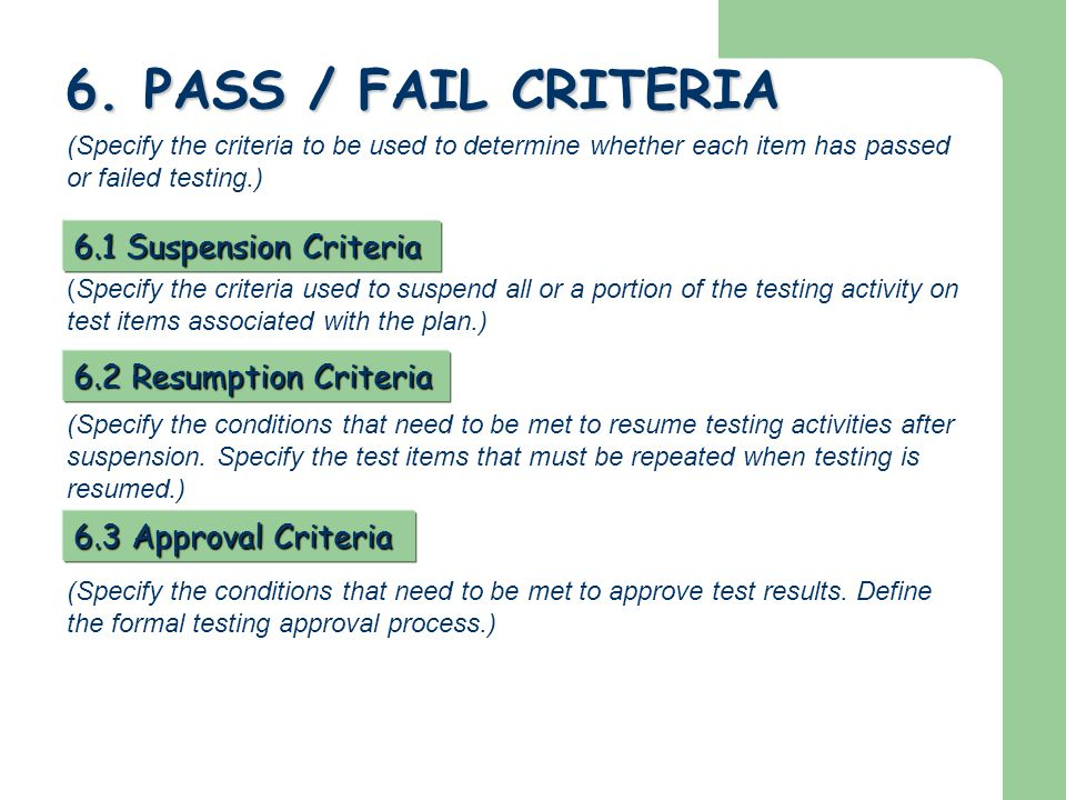 6. PASS / FAIL CRITERIA (Specify the criteria to be used to determine whether each item has passed or failed testing.) 6.1 Suspension Criteria (Specif