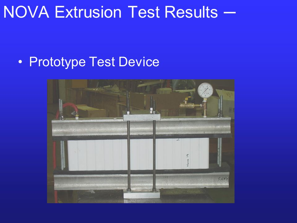 NOVA Extrusion Test Results ─ Prototype Test Device