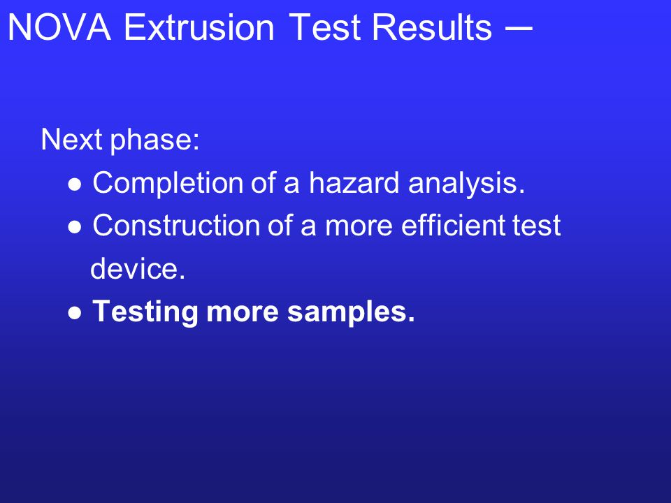 Next phase: ● Completion of a hazard analysis. ● Construction of a more efficient test device.