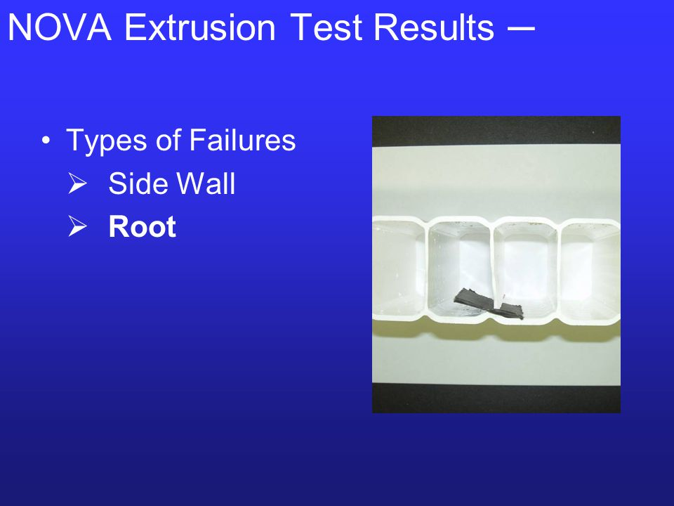 NOVA Extrusion Test Results ─ Types of Failures  Side Wall  Root  Web