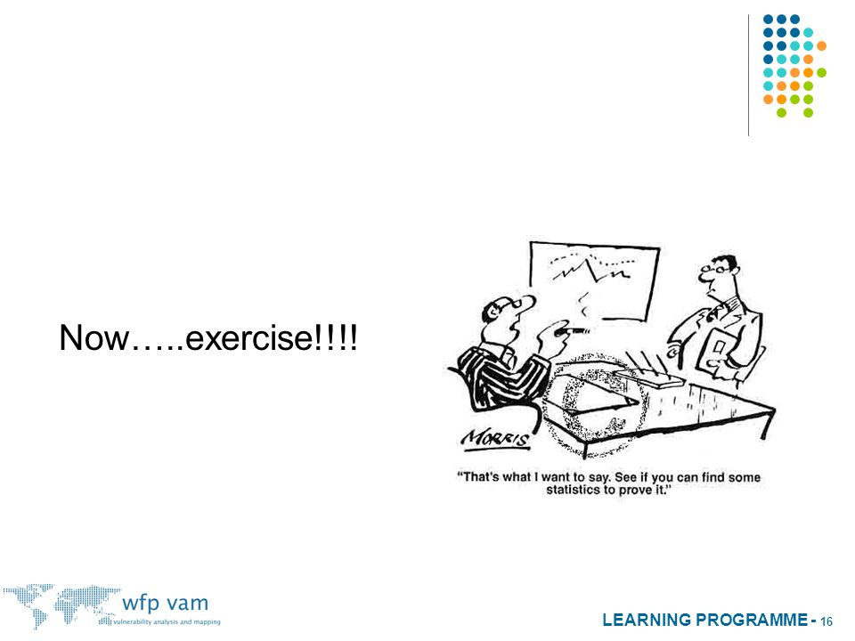 LEARNING PROGRAMME - 16 Now…..exercise!!!!