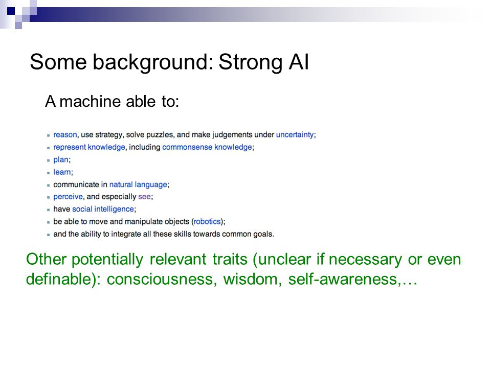 Some background: Strong AI A machine able to: Other potentially relevant traits (unclear if necessary or even definable): consciousness, wisdom, self-awareness,…