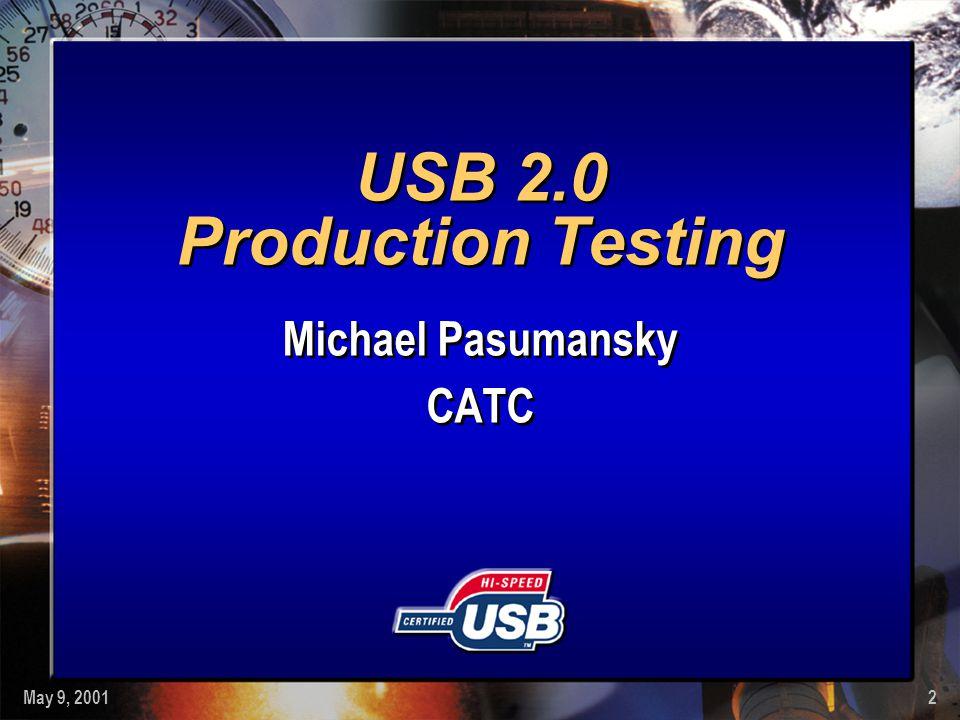 May 9, 20012 USB 2.0 Production Testing Michael Pasumansky CATC Michael Pasumansky CATC