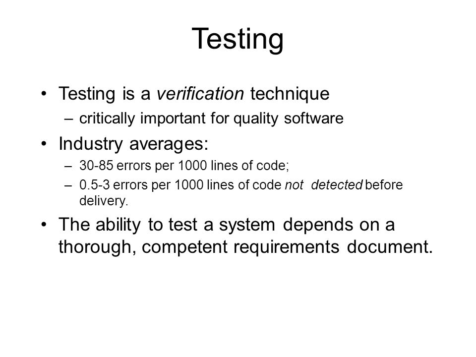 Goals of Testing Goal: show a program meets its specification –But: testing can never be complete for non- trivial programs What is a successful test.