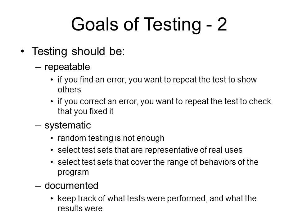 Goals of Testing - 3.