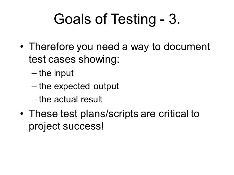Goals of Testing - 3.