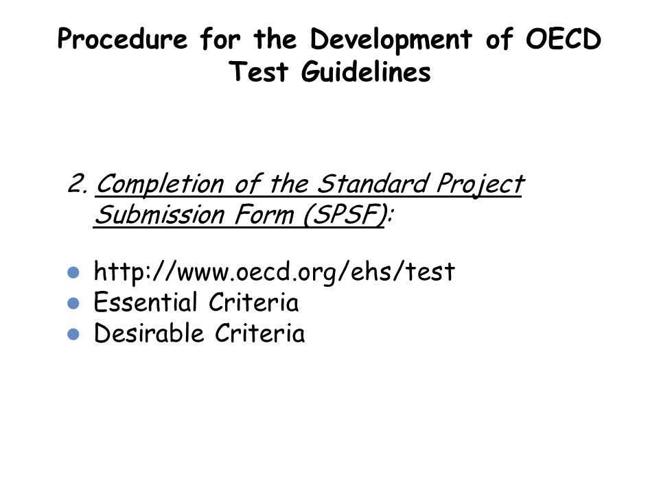Procedure for the Development of OECD Test Guidelines 2. Completion of the Standard Project Submission Form (SPSF): http://www.oecd.org/ehs/test Essen