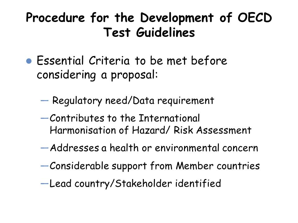 Procedure for the Development of OECD Test Guidelines Essential Criteria to be met before considering a proposal: — Regulatory need/Data requirement —