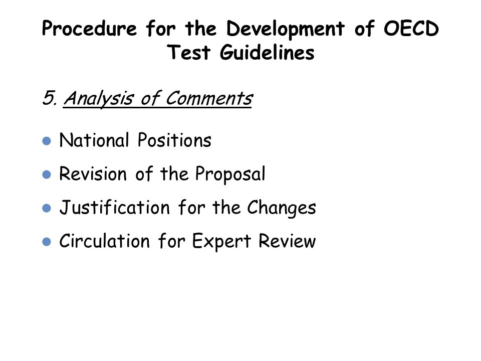 5. Analysis of Comments Procedure for the Development of OECD Test Guidelines National Positions Revision of the Proposal Justification for the Change