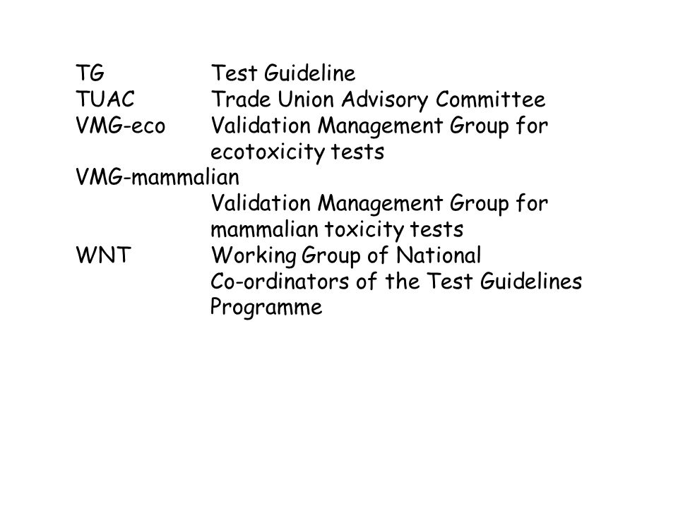 TGTest Guideline TUACTrade Union Advisory Committee VMG-ecoValidation Management Group for ecotoxicity tests VMG-mammalian Validation Management Group