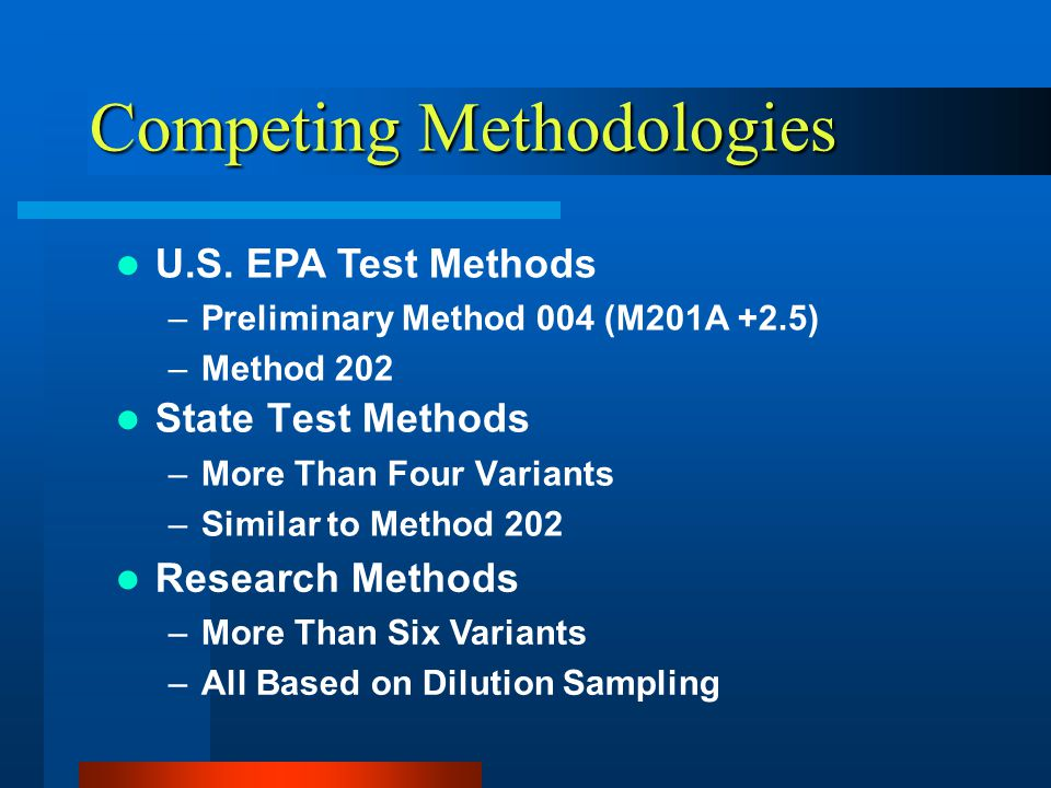 EPA Reference Methods EPA Pre Method 4 & Method 202 Strengths –Compact –Uses Existing Sampling Systems –Applicable to Almost All Sources Weaknesses –Optional Procedures Allowed –Potential Biases