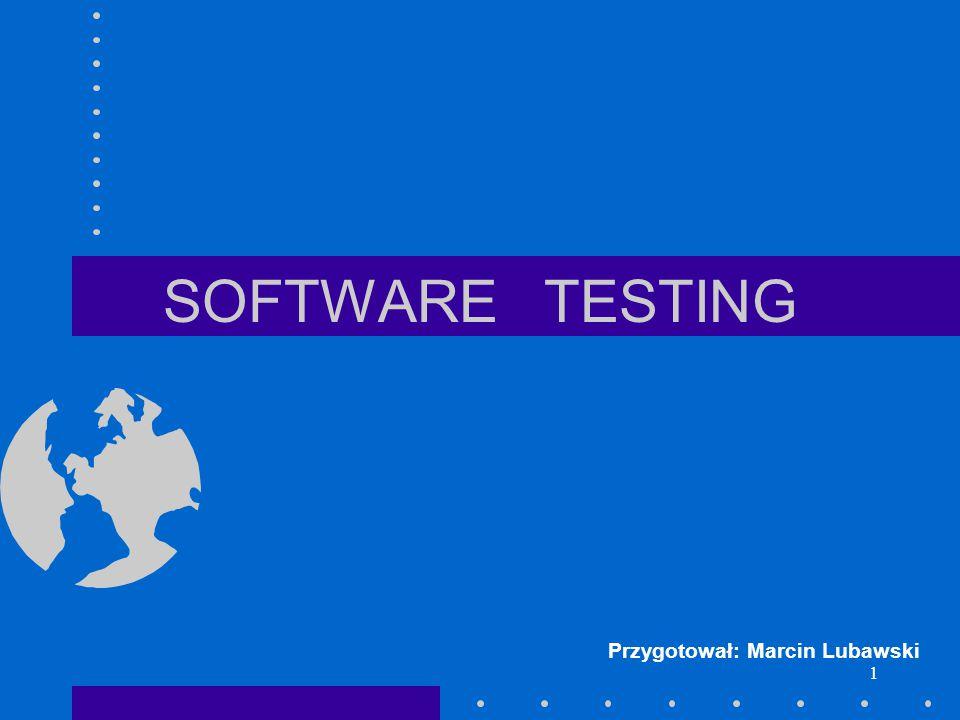 1 SOFTWARE TESTING Przygotował: Marcin Lubawski