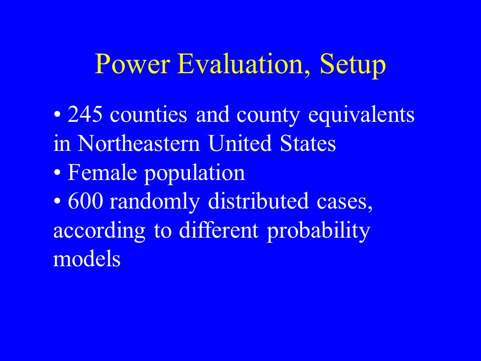 Power Evaluation, Setup 245 counties and county equivalents in Northeastern United States Female population 600 randomly distributed cases, according to different probability models