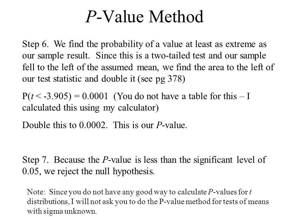 P-Value Method Step 6. We find the probability of a value at least as extreme as our sample result.