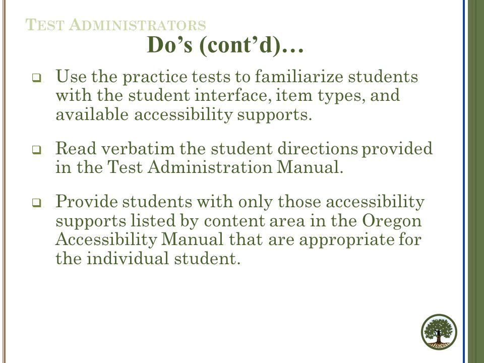 Do's (cont'd)…  Use the practice tests to familiarize students with the student interface, item types, and available accessibility supports.  Read v