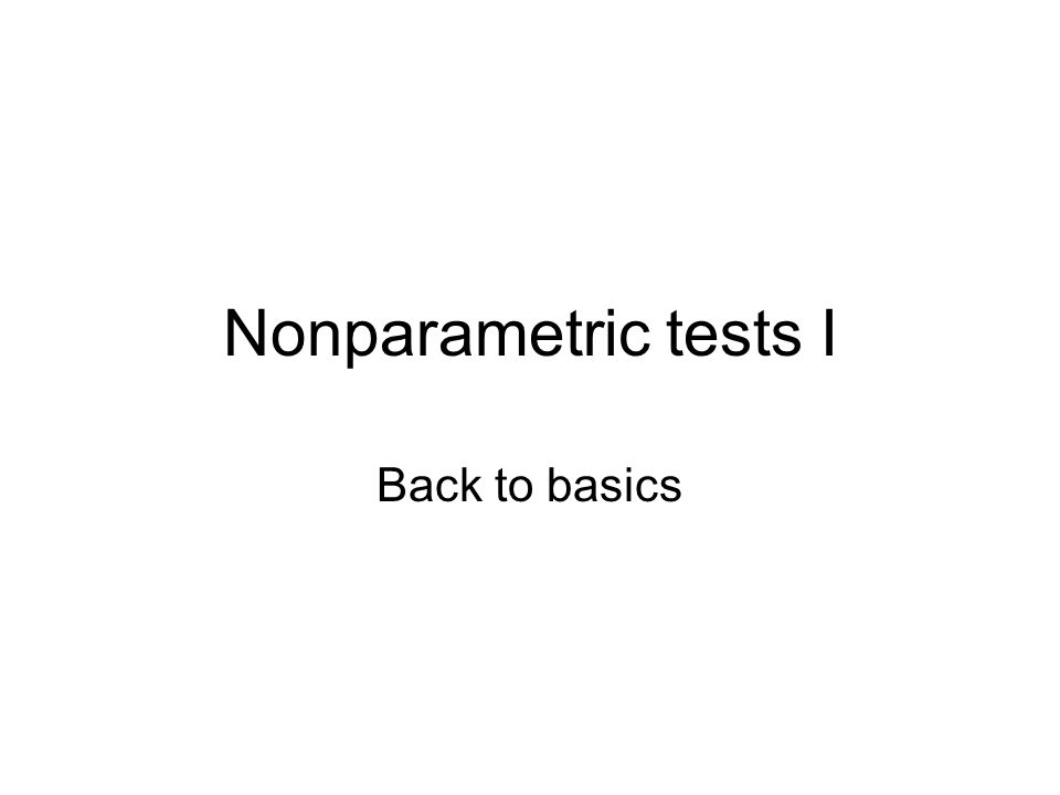 Nonparametric tests I Back to basics
